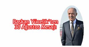 Başkan Yücelik'ten 30 Ağustos Mesajı