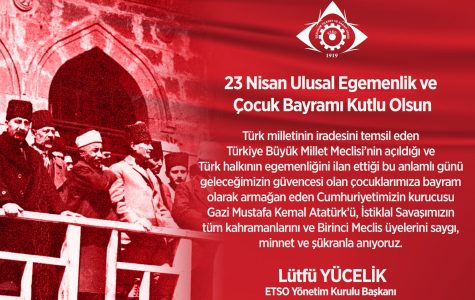 """ETSO YÖNETİM KURULU BAŞKANI YÜCELİK'TEN 23 NİSAN MESAJI; """"23 NİSAN 1920, ÇAĞDAŞ TÜRKİYE'NİN İLHAM KAYNAĞIDIR"""""""
